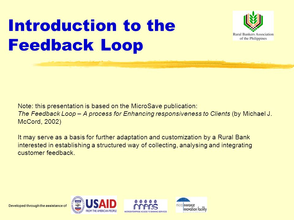 Introduction to the Feedback Loop Note: this presentation is based on the MicroSave publication: The Feedback Loop – A process for Enhancing responsiveness to Clients (by Michael J.