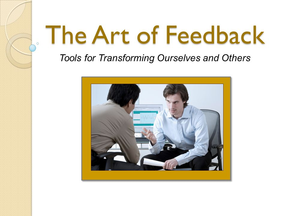 Some typical, but not-so-good responses to feedback: Outright denial Outright denial Diversionary tactics Diversionary tactics trying to place the problem somewhere else; trying to place the problem somewhere else; minimizing its importance to make it seem irrelevant; minimizing its importance to make it seem irrelevant; attacking the source or the basis for the feedback.