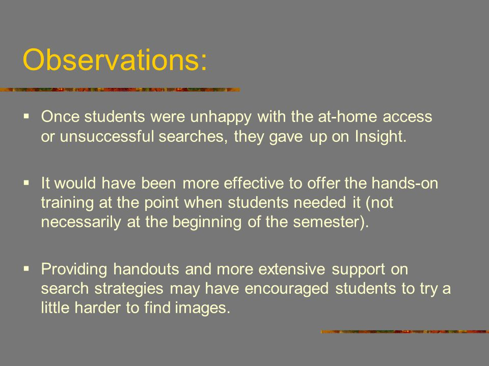 Observations: Once students were unhappy with the at-home access or unsuccessful searches, they gave up on Insight.