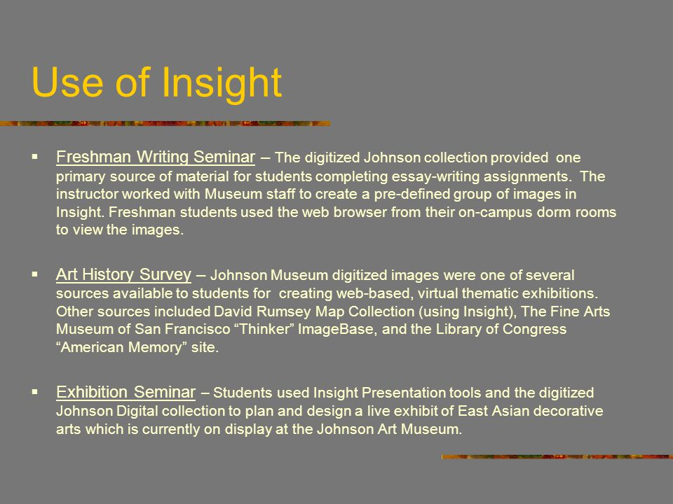 Use of Insight Freshman Writing Seminar – The digitized Johnson collection provided one primary source of material for students completing essay-writing assignments.