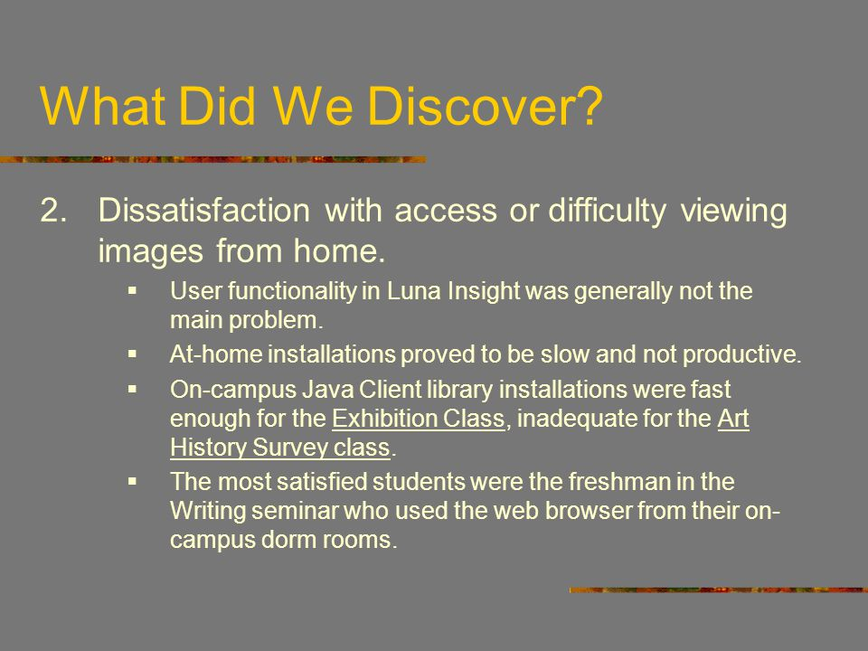 What Did We Discover? 2.Dissatisfaction with access or difficulty viewing images from home. User functionality in Luna Insight was generally not the m