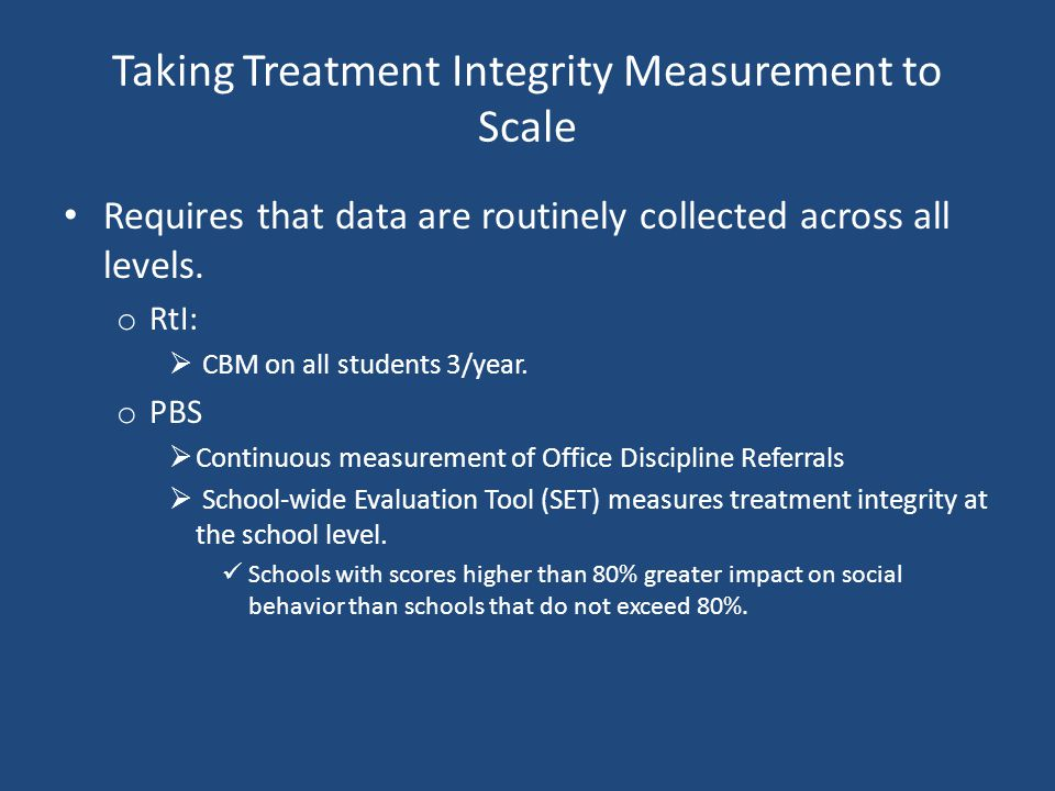 Taking Treatment Integrity Measurement to Scale Requires that data are routinely collected across all levels.