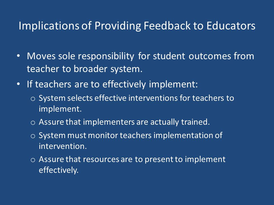 Implications of Providing Feedback to Educators Moves sole responsibility for student outcomes from teacher to broader system.