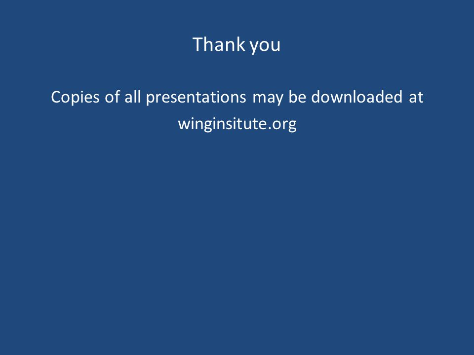 Thank you Copies of all presentations may be downloaded at winginsitute.org