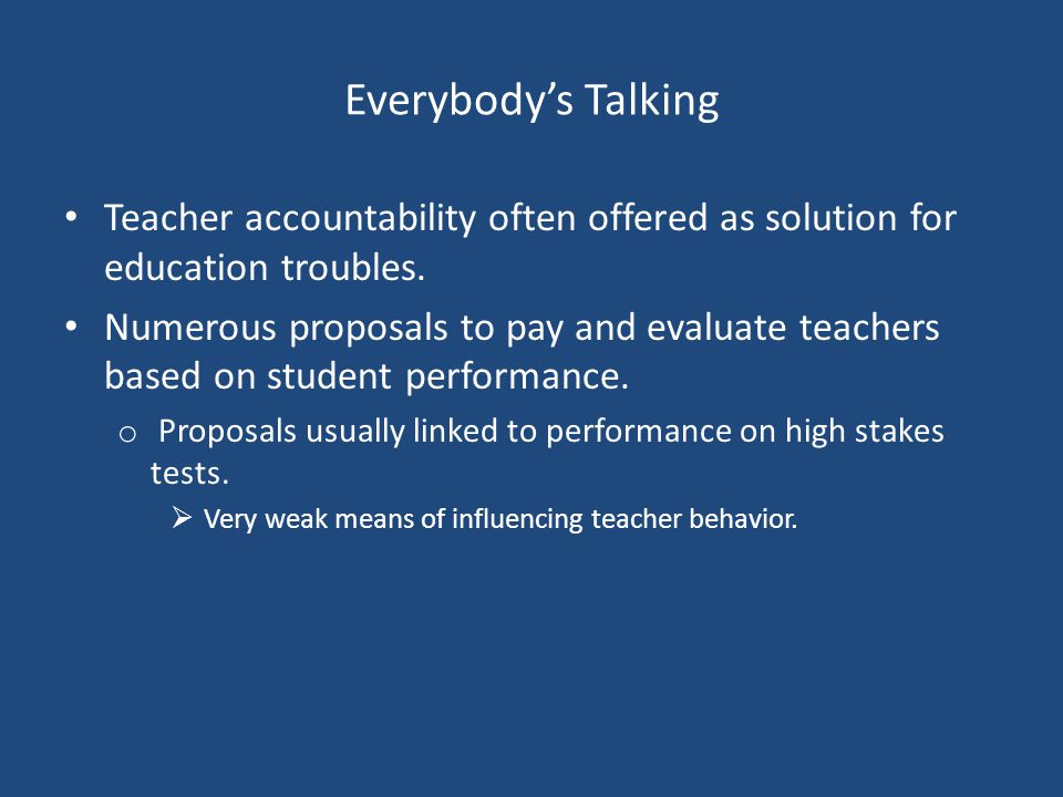 Everybodys Talking Teacher accountability often offered as solution for education troubles. Numerous proposals to pay and evaluate teachers based on s