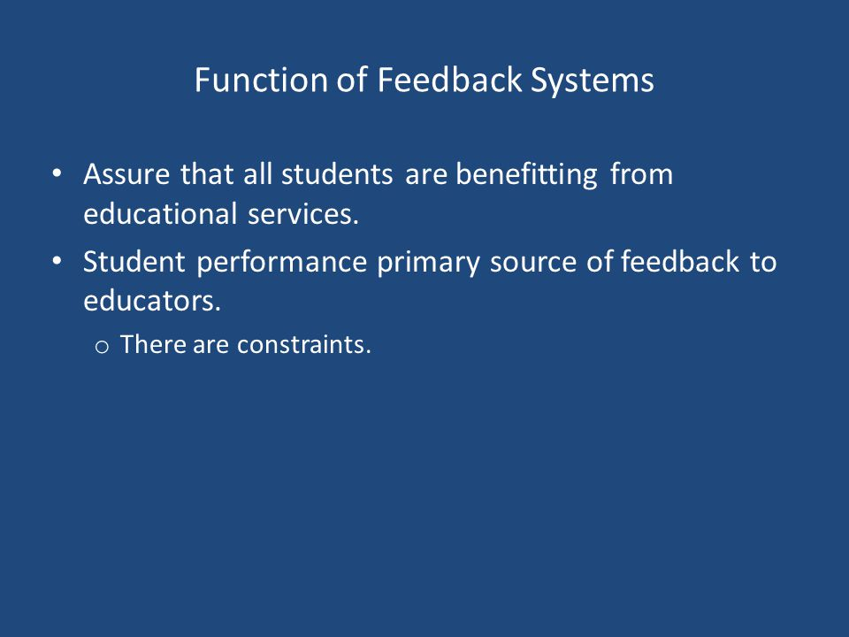 Function of Feedback Systems Assure that all students are benefitting from educational services.