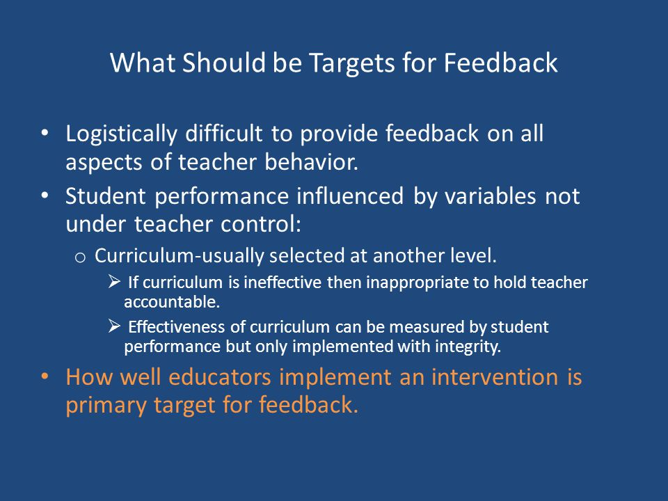 What Should be Targets for Feedback Logistically difficult to provide feedback on all aspects of teacher behavior.