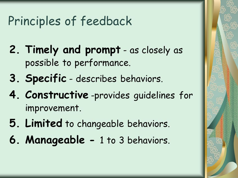 Principles of feedback 2.Timely and prompt - as closely as possible to performance.
