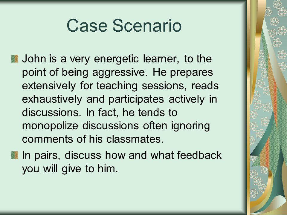 Case Scenario John is a very energetic learner, to the point of being aggressive.