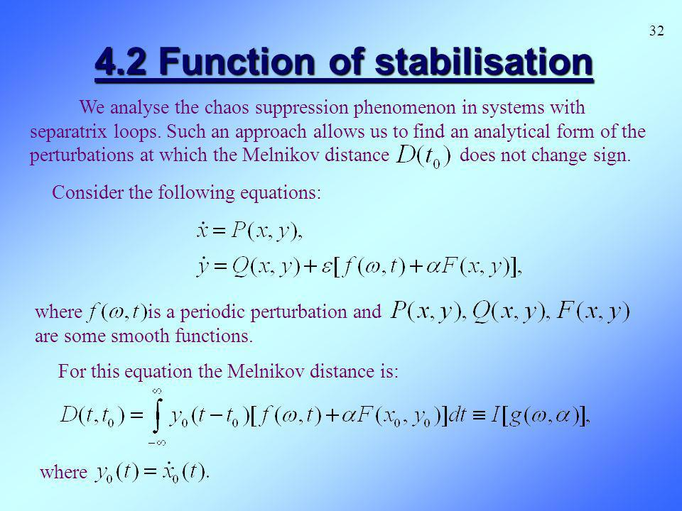 4.2 Function of stabilisation Consider the following equations: where is a periodic perturbation and are some smooth functions. We analyse the chaos s