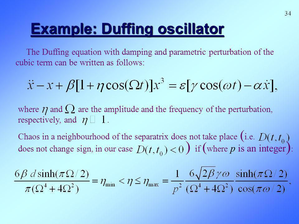 Example: Duffing oscillator The Duffing equation with damping and parametric perturbation of the cubic term can be written as follows: where and are t