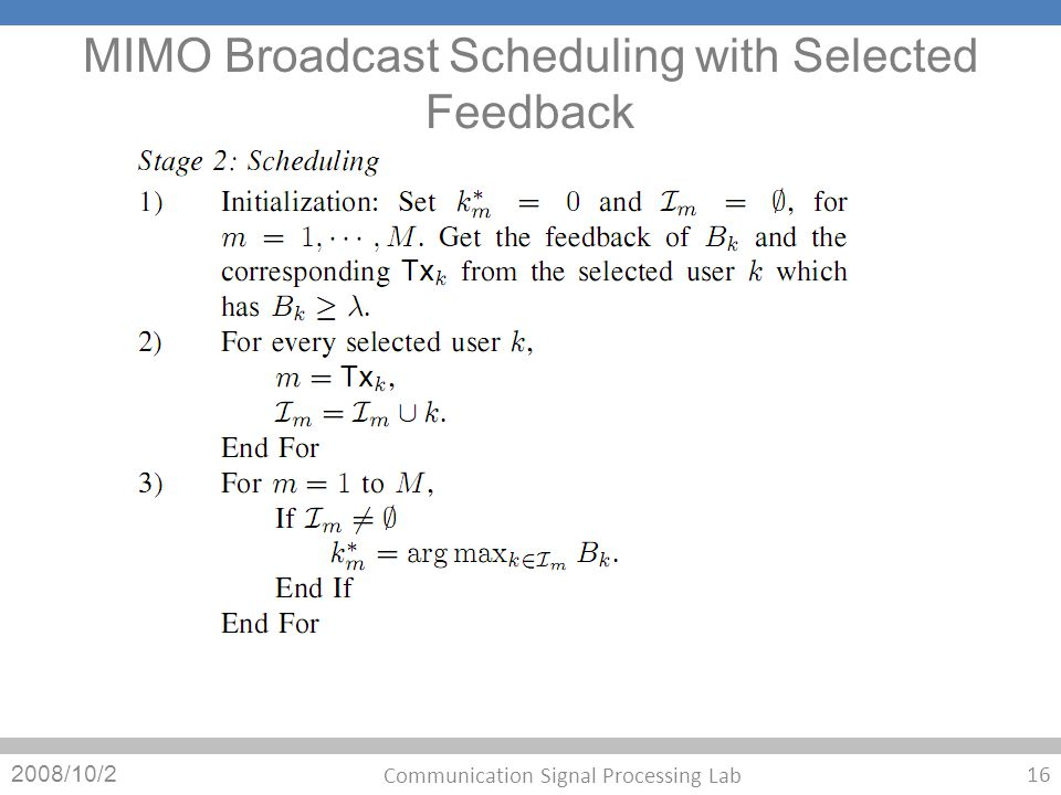 MIMO Broadcast Scheduling with Selected Feedback 2008/10/2 16 Communication Signal Processing Lab