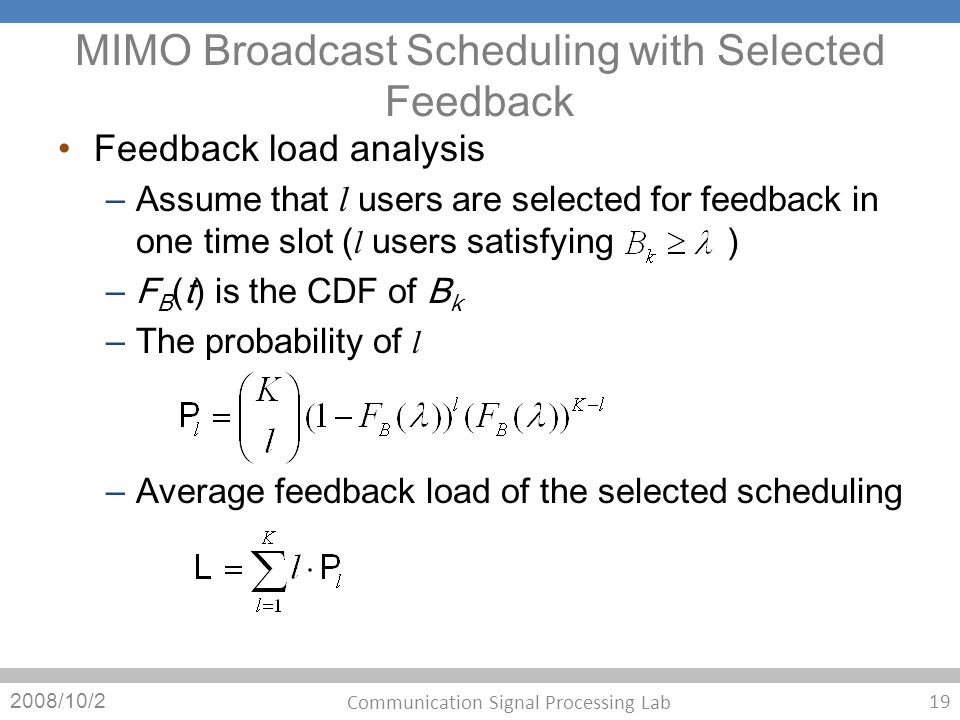 MIMO Broadcast Scheduling with Selected Feedback Feedback load analysis – Assume that l users are selected for feedback in one time slot ( l users sat