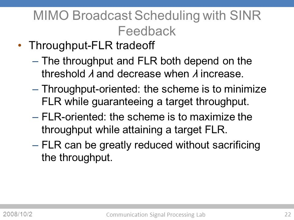 MIMO Broadcast Scheduling with SINR Feedback Throughput-FLR tradeoff – The throughput and FLR both depend on the threshold λ and decrease when λ incre