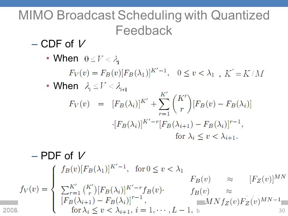 MIMO Broadcast Scheduling with Quantized Feedback – CDF of V When – PDF of V 2008/10/2 30 Cmmunication Signal Processing Lab