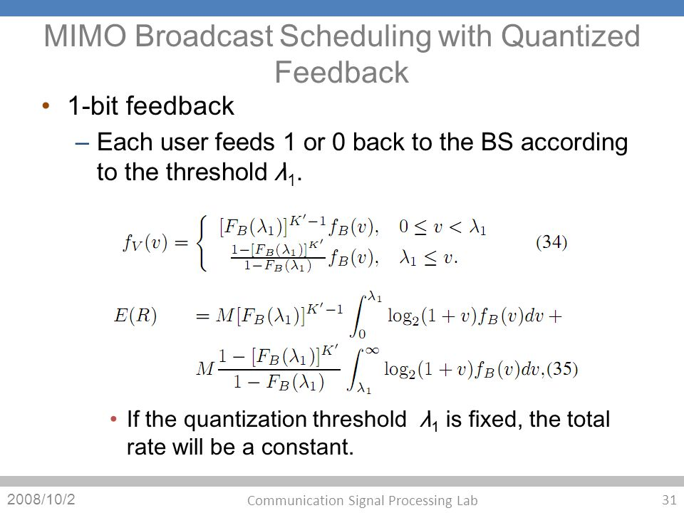 MIMO Broadcast Scheduling with Quantized Feedback 1-bit feedback – Each user feeds 1 or 0 back to the BS according to the threshold λ 1. If the quanti