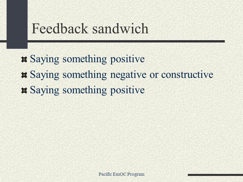 Pacific EmOC Program Feedback sandwich Saying something positive Saying something negative or constructive Saying something positive