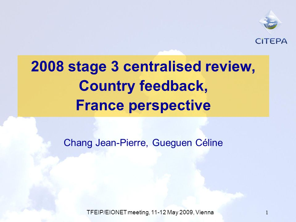 TFEIP/EIONET meeting, 11-12 May 2009, Vienna1 2008 stage 3 centralised review, Country feedback, France perspective Chang Jean-Pierre, Gueguen Céline