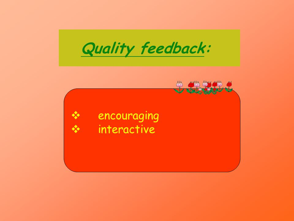 Quality feedback: encouraging interactive