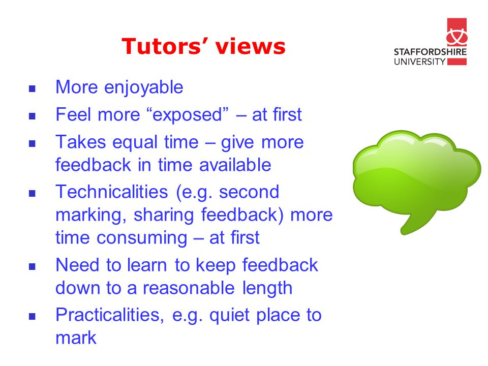 Tutors views More enjoyable Feel more exposed – at first Takes equal time – give more feedback in time available Technicalities (e.g.