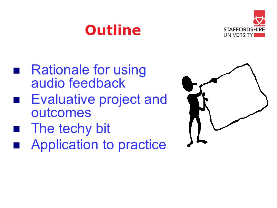 Outline Rationale for using audio feedback Evaluative project and outcomes The techy bit Application to practice