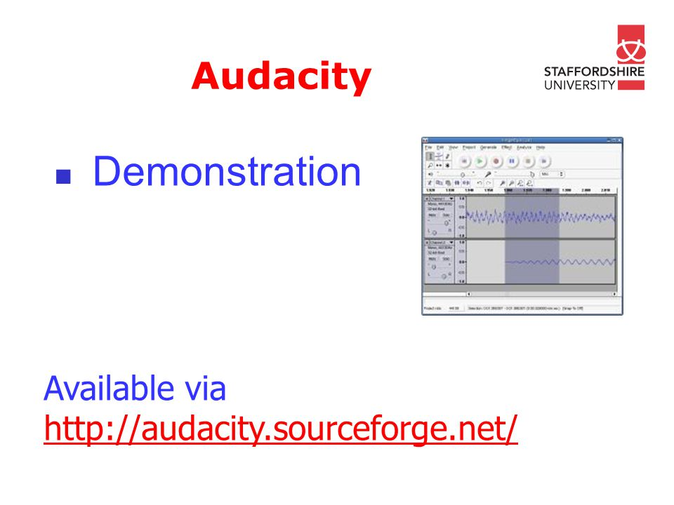 Audacity Demonstration Available via http://audacity.sourceforge.net/ http://audacity.sourceforge.net/