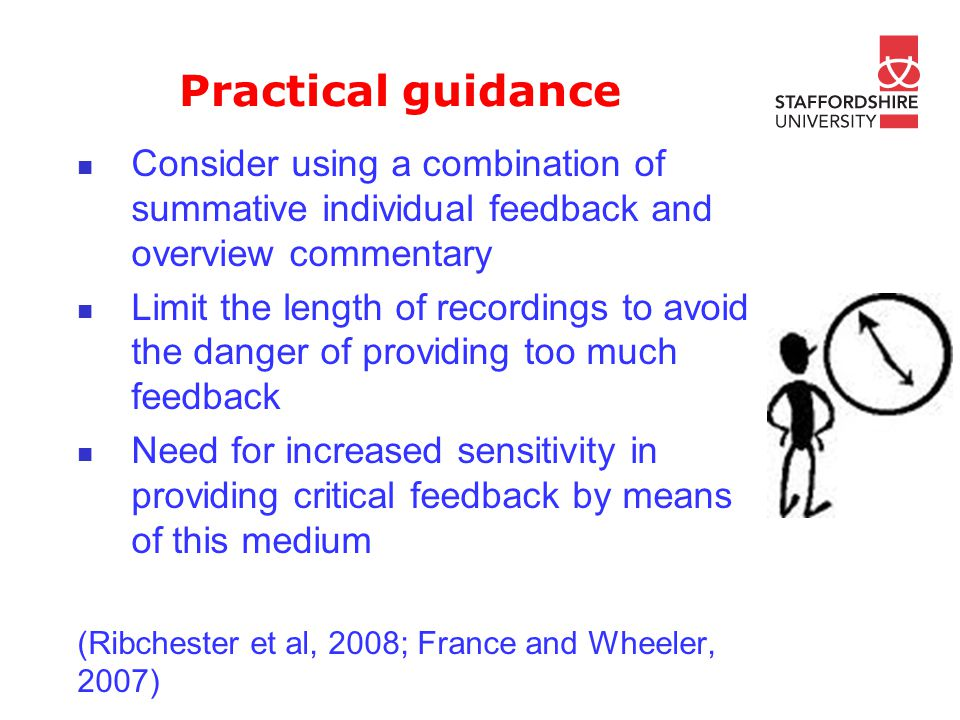 Practical guidance Consider using a combination of summative individual feedback and overview commentary Limit the length of recordings to avoid the d