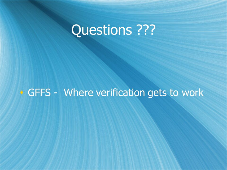 Questions GFFS - Where verification gets to work