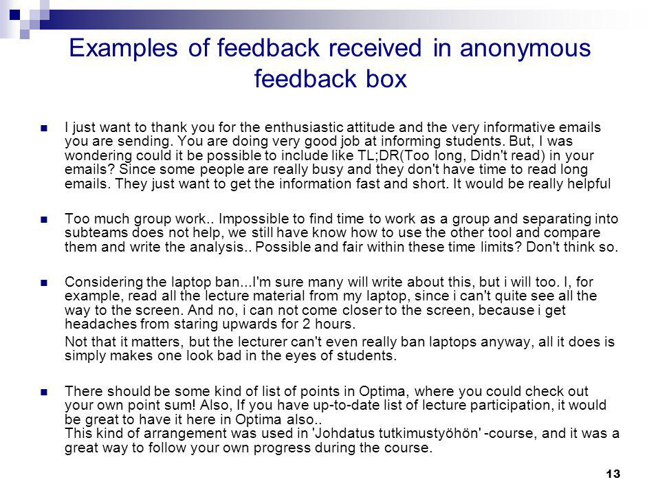 Examples of feedback received in anonymous feedback box I just want to thank you for the enthusiastic attitude and the very informative emails you are