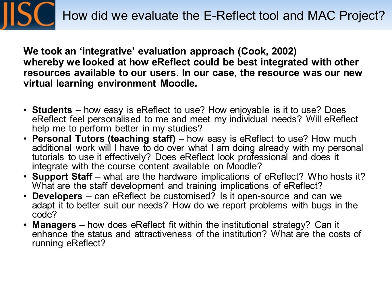 We took an integrative evaluation approach (Cook, 2002) whereby we looked at how eReflect could be best integrated with other resources available to our users.