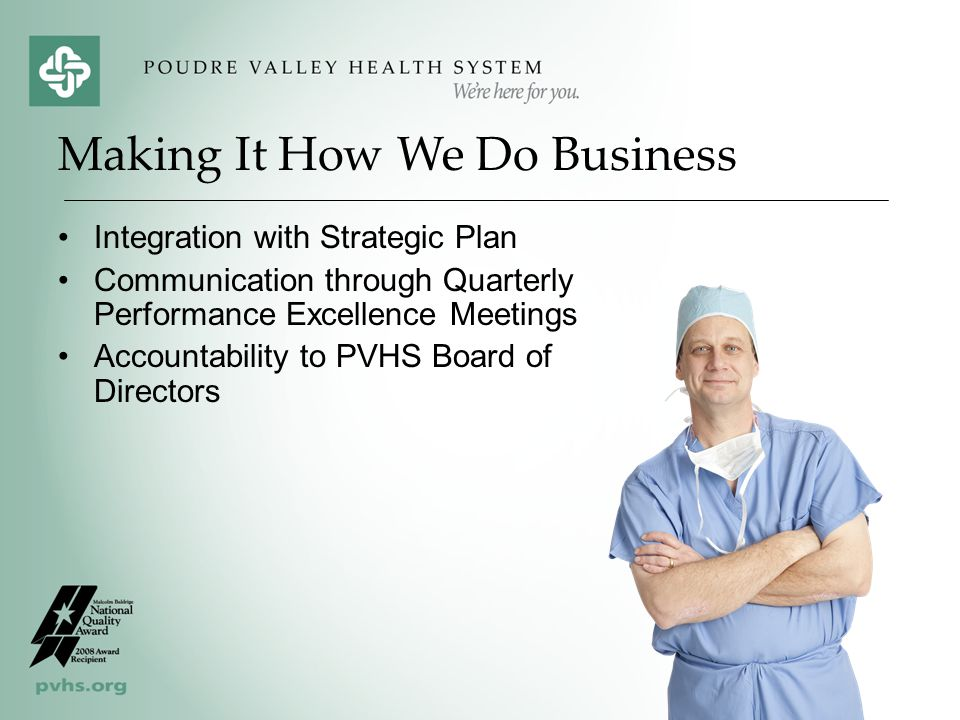 Integration with Strategic Plan Communication through Quarterly Performance Excellence Meetings Accountability to PVHS Board of Directors Making It How We Do Business