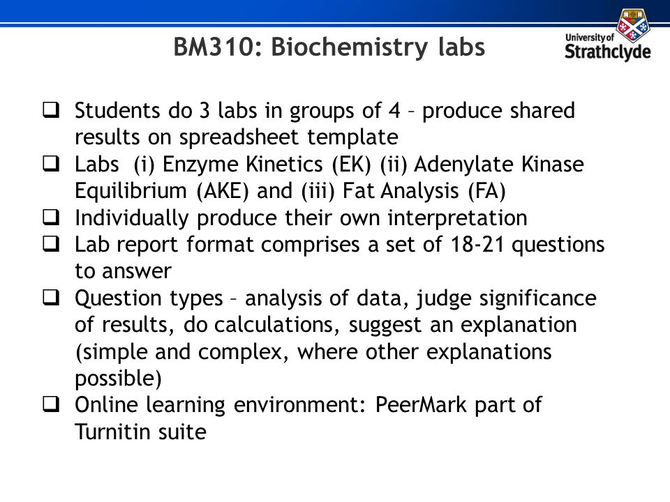BM310: Biochemistry labs Students do 3 labs in groups of 4 – produce shared results on spreadsheet template Labs (i) Enzyme Kinetics (EK) (ii) Adenyla