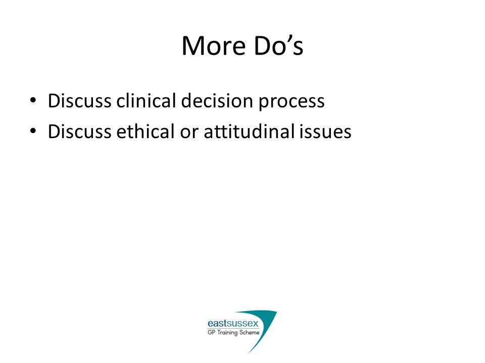 More Dos Discuss clinical decision process Discuss ethical or attitudinal issues