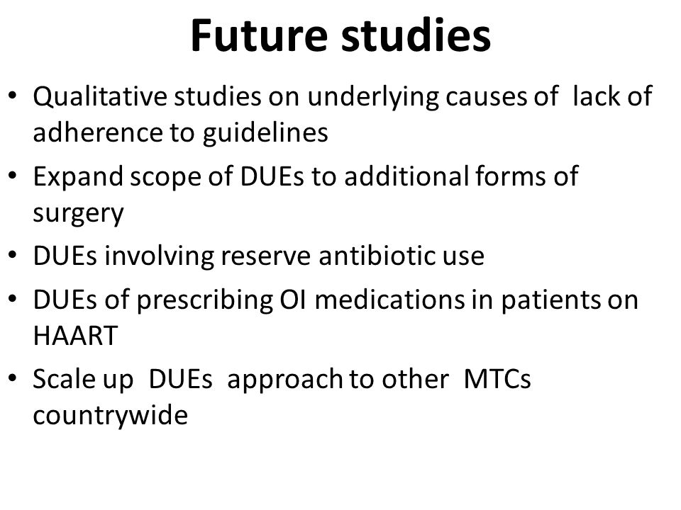 Future studies Qualitative studies on underlying causes of lack of adherence to guidelines Expand scope of DUEs to additional forms of surgery DUEs in