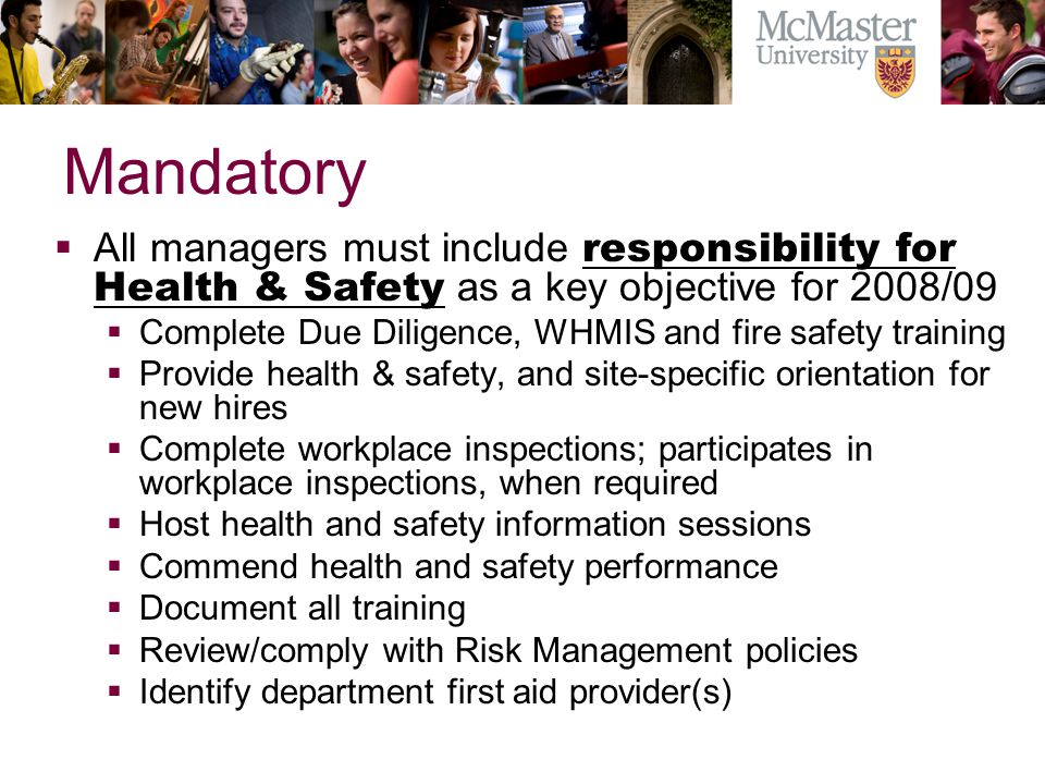 Mandatory All managers must include responsibility for Health & Safety as a key objective for 2008/09 Complete Due Diligence, WHMIS and fire safety tr