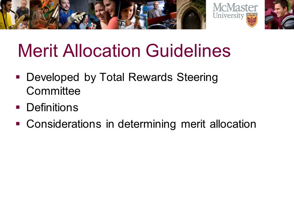 Merit Allocation Guidelines Developed by Total Rewards Steering Committee Definitions Considerations in determining merit allocation