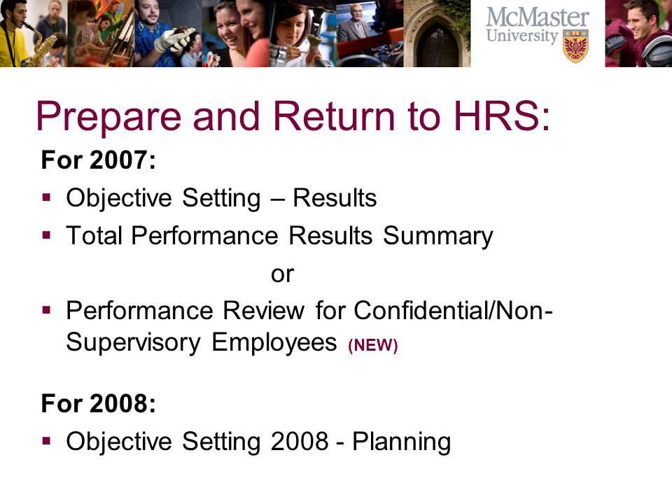 Prepare and Return to HRS: For 2007: Objective Setting – Results Total Performance Results Summary or Performance Review for Confidential/Non- Supervisory Employees (NEW) For 2008: Objective Setting 2008 - Planning