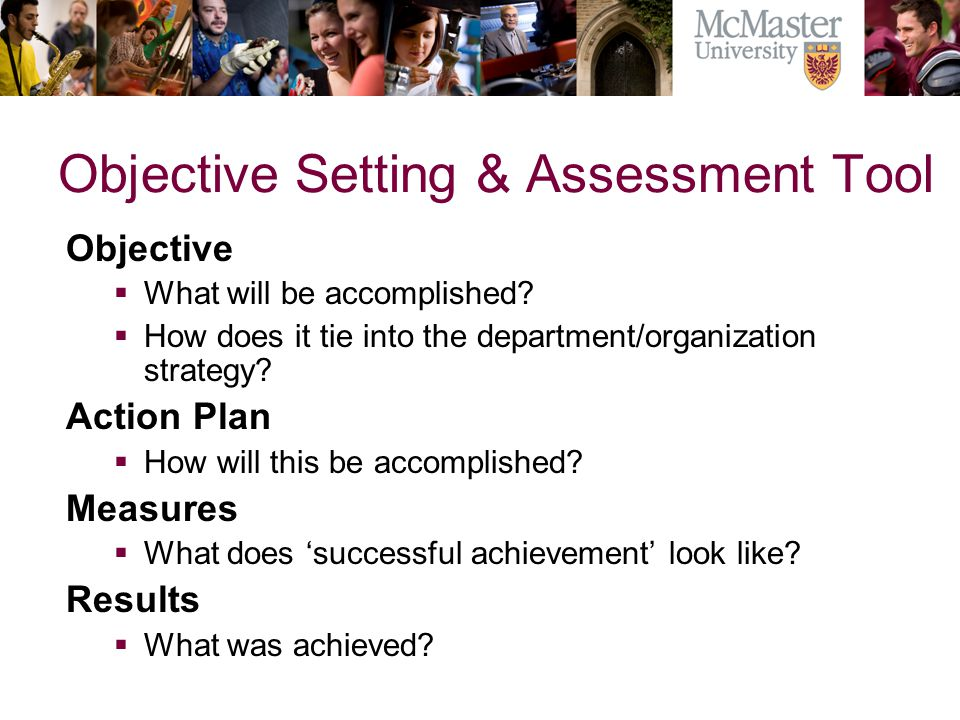 Objective Setting & Assessment Tool Objective What will be accomplished.