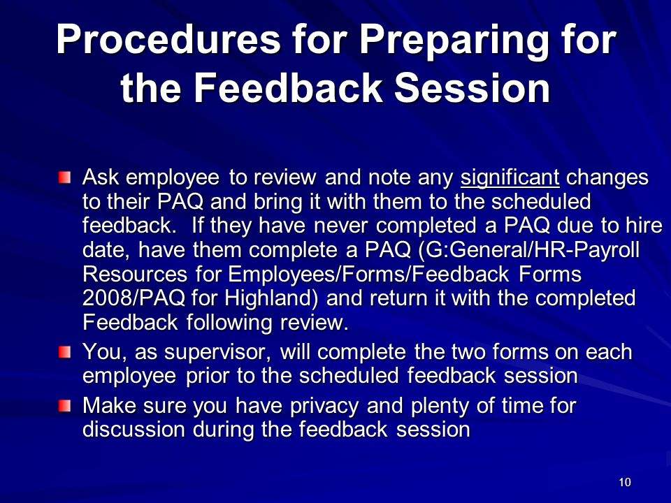 10 Procedures for Preparing for the Feedback Session Ask employee to review and note any significant changes to their PAQ and bring it with them to the scheduled feedback.