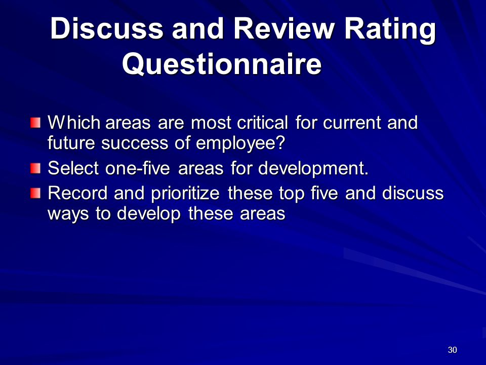 30 Discuss and Review Rating Questionnaire Which areas are most critical for current and future success of employee.