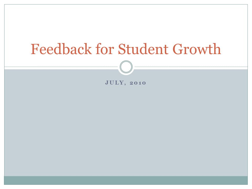 JULY, 2010 Feedback for Student Growth