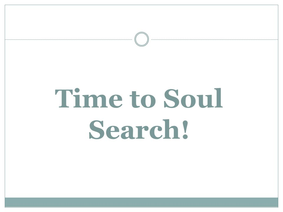 Time to Soul Search!