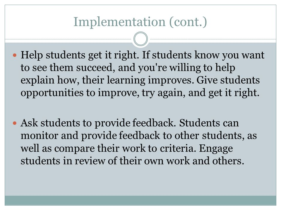 Implementation (cont.) Help students get it right. If students know you want to see them succeed, and you're willing to help explain how, their learni