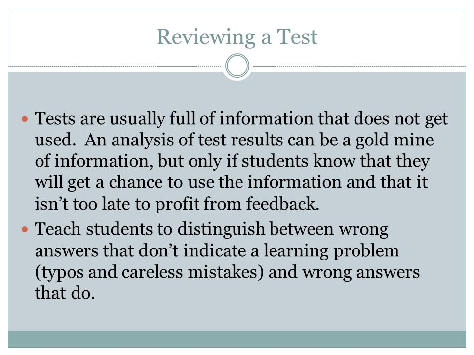 Reviewing a Test Tests are usually full of information that does not get used. An analysis of test results can be a gold mine of information, but only