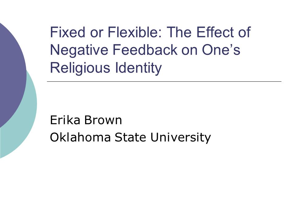 Fixed or Flexible: The Effect of Negative Feedback on Ones Religious Identity Erika Brown Oklahoma State University