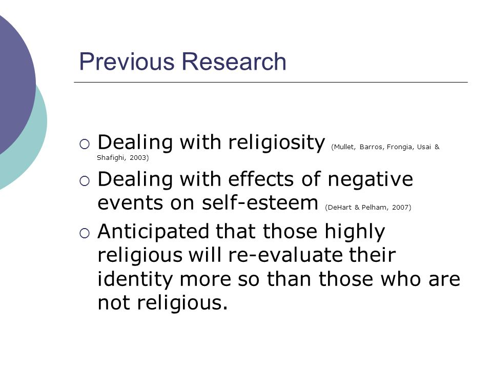 Previous Research Dealing with religiosity (Mullet, Barros, Frongia, Usai & Shafighi, 2003) Dealing with effects of negative events on self-esteem (De