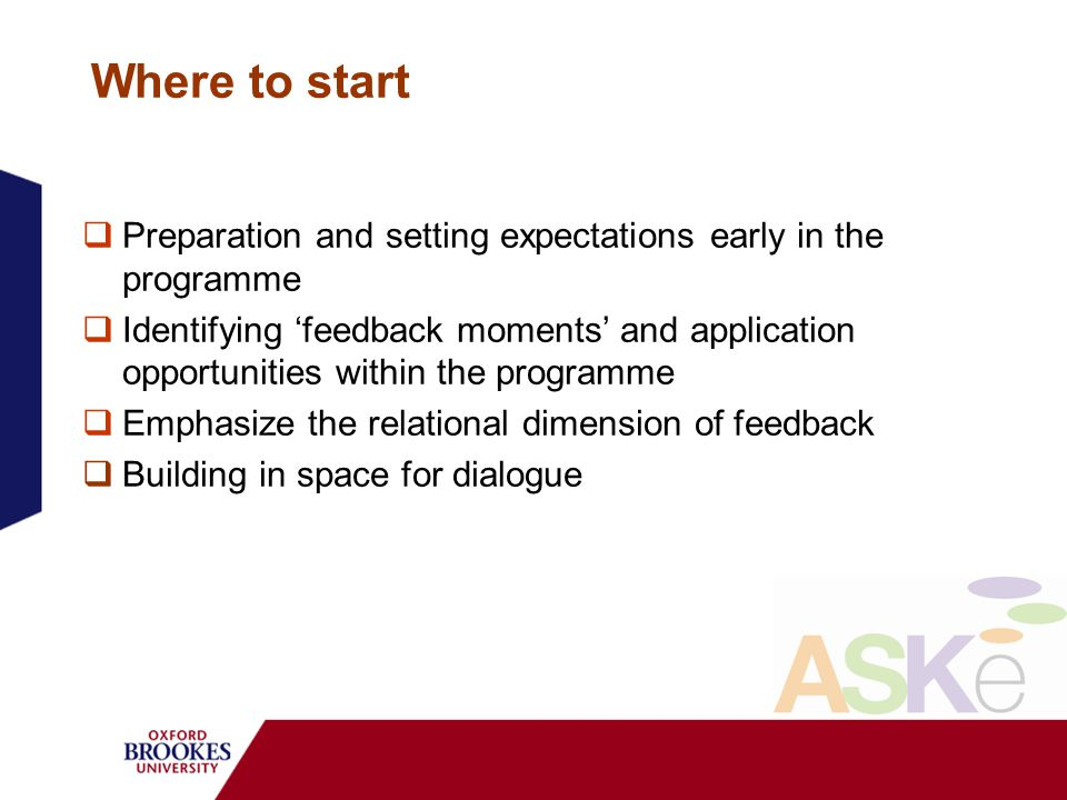 Where to start Preparation and setting expectations early in the programme Identifying feedback moments and application opportunities within the programme Emphasize the relational dimension of feedback Building in space for dialogue