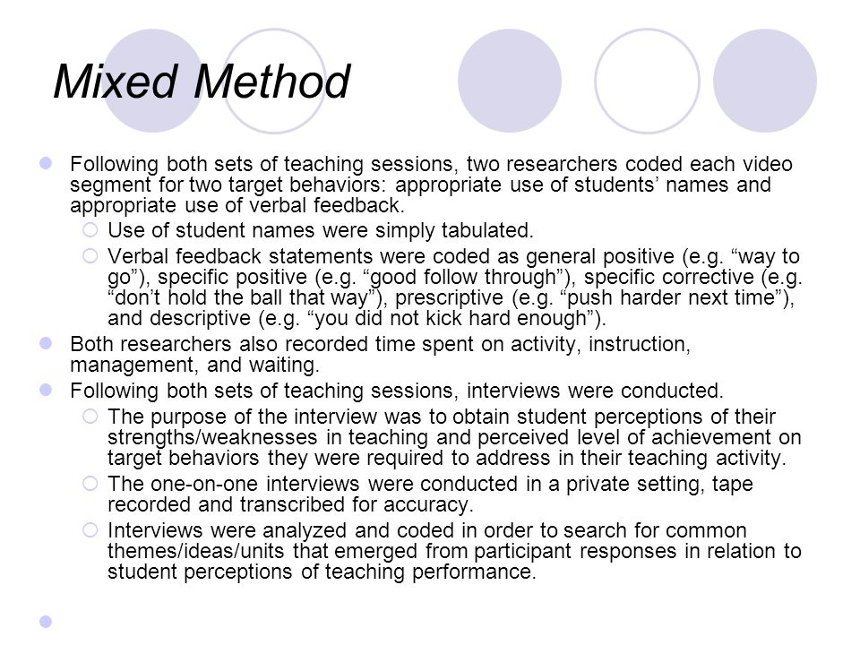 Mixed Method Following both sets of teaching sessions, two researchers coded each video segment for two target behaviors: appropriate use of students names and appropriate use of verbal feedback.