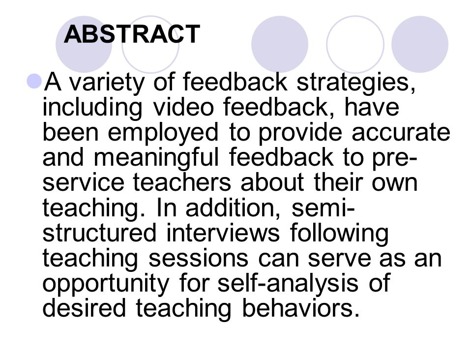 ABSTRACT A variety of feedback strategies, including video feedback, have been employed to provide accurate and meaningful feedback to pre- service teachers about their own teaching.