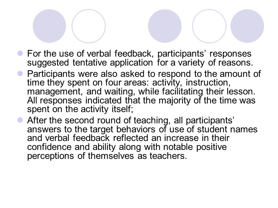 For the use of verbal feedback, participants responses suggested tentative application for a variety of reasons.